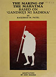 The Making of the Mahatma Based on 'Gandhiji ni Sadhna'
