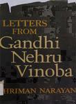 Letters From Gandhi Nehru Vinoba