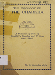 Ideology of the Charkha : A Collection of some of Gandhiji's Speeches and Writings about Khadi